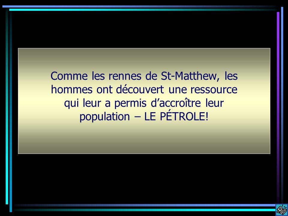 i Comme les rennes de St-Matthew, les hommes ont découvert une ressource qui leur a permis d'accroître leur population – LE PÉTROLE!
