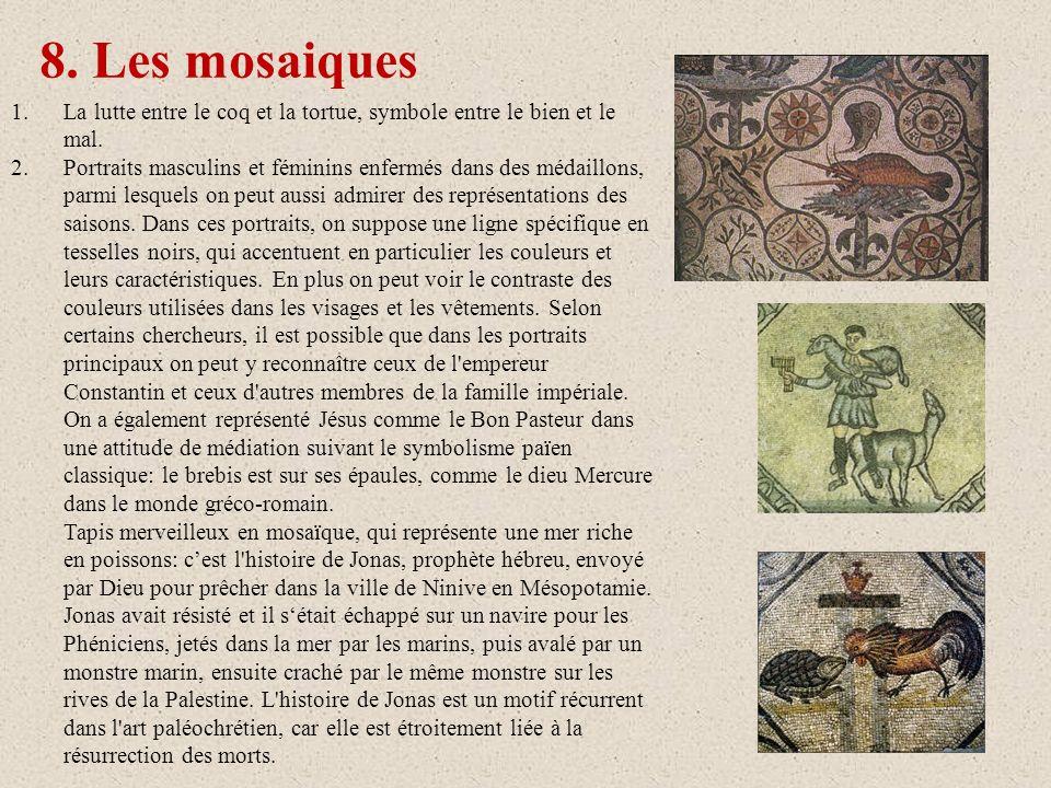 8. Les mosaiques La lutte entre le coq et la tortue, symbole entre le bien et le mal.