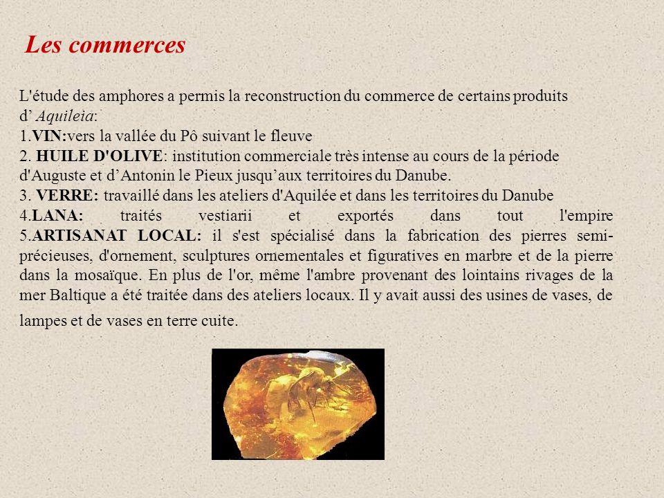 Les commerces L étude des amphores a permis la reconstruction du commerce de certains produits.