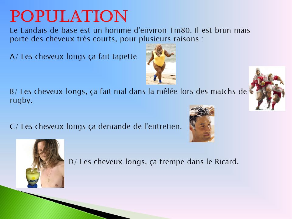 Population Le Landais de base est un homme d environ 1m80. Il est brun mais porte des cheveux très courts, pour plusieurs raisons :
