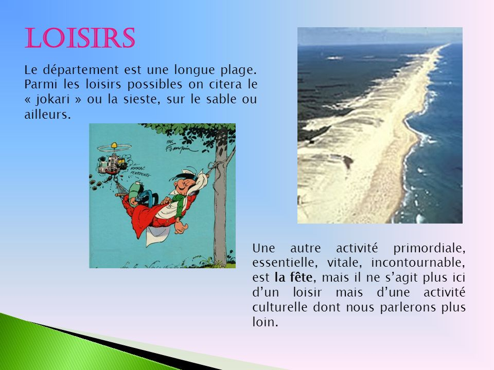 Loisirs Le département est une longue plage. Parmi les loisirs possibles on citera le « jokari » ou la sieste, sur le sable ou ailleurs.