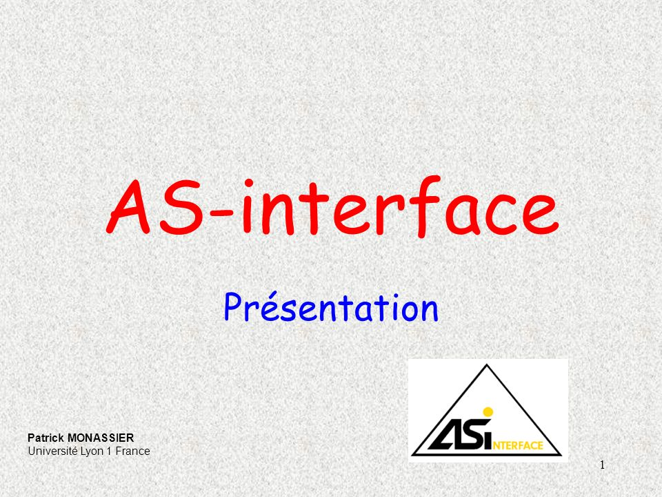 AS-interface Présentation Patrick MONASSIER Université Lyon 1 France