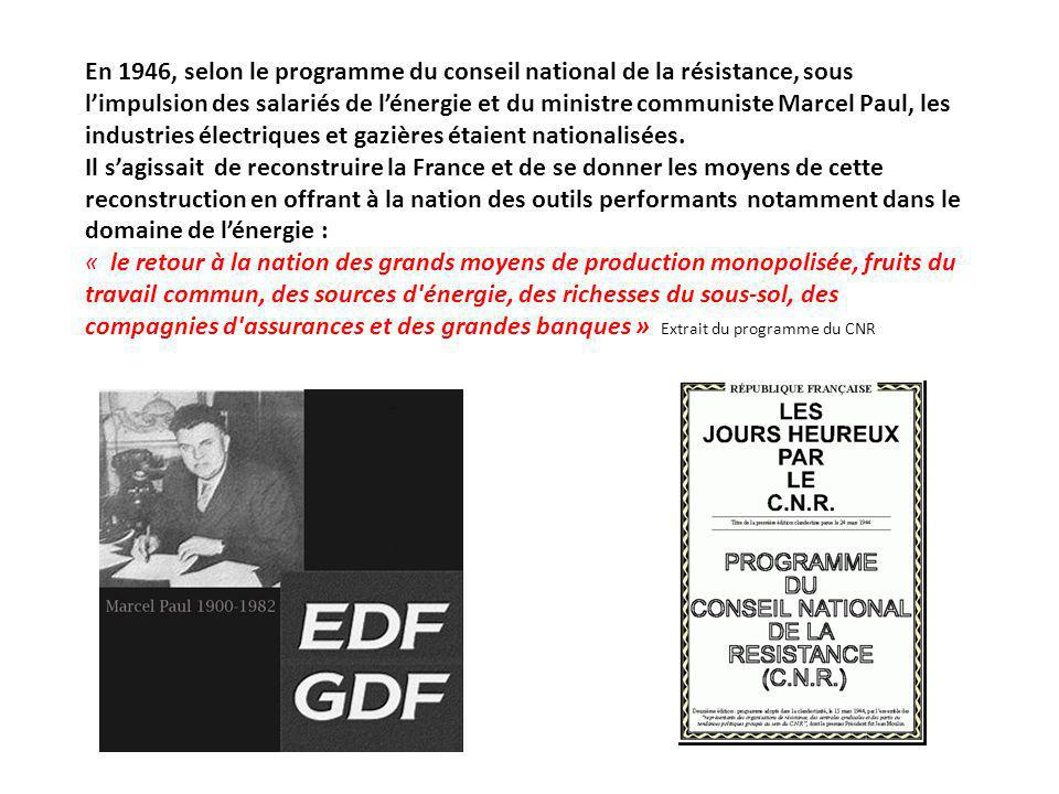 En 1946, selon le programme du conseil national de la résistance, sous l'impulsion des salariés de l'énergie et du ministre communiste Marcel Paul, les industries électriques et gazières étaient nationalisées.