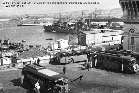 Le port d'Alger le 25 juin 1940, à l'arrivée des échelons roulants des GC III/2 et III/6