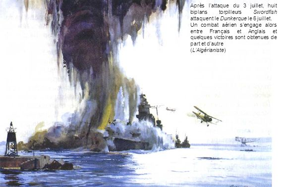 Après l'attaque du 3 juillet, huit biplans torpilleurs Swordfish attaquent le Dunkerque le 6 juillet.