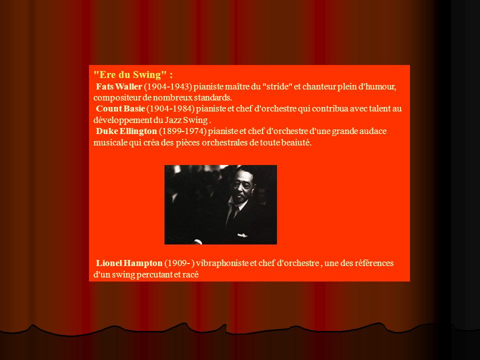 Ere du Swing : Fats Waller (1904-1943) pianiste maître du stride et chanteur plein d humour, compositeur de nombreux standards.