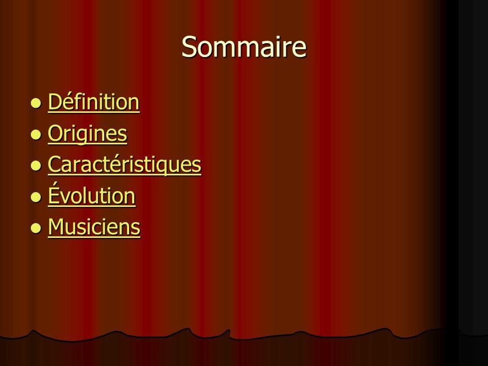 Sommaire Définition Origines Caractéristiques Évolution Musiciens