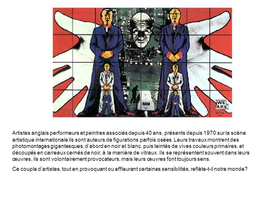 Artistes anglais performeurs et peintres associés depuis 40 ans, présents depuis 1970 sur la scène artistique internationale ils sont auteurs de figurations parfois osées. Leurs travaux montrent des photomontages gigantesques, d'abord en noir et blanc, puis teintés de vives couleurs primaires, et découpés en carreaux cernés de noir, à la manière de vitraux. Ils se représentent souvent dans leurs œuvres, ils sont volontairement provocateurs, mais leurs œuvres font toujours sens.