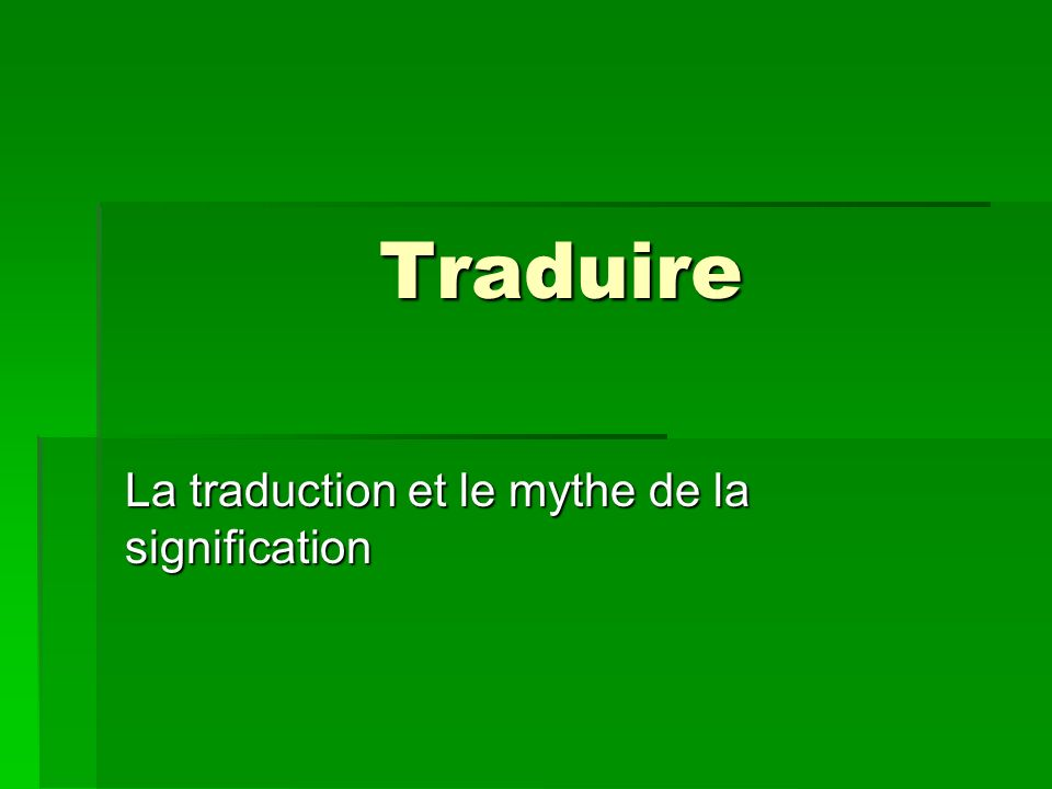 La traduction et le mythe de la signification