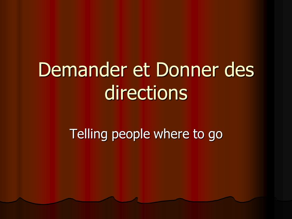 Demander et Donner des directions