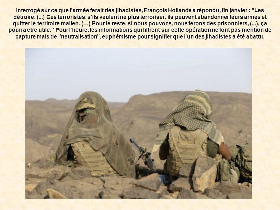 Interrogé sur ce que l armée ferait des jihadistes, François Hollande a répondu, fin janvier : Les détruire.