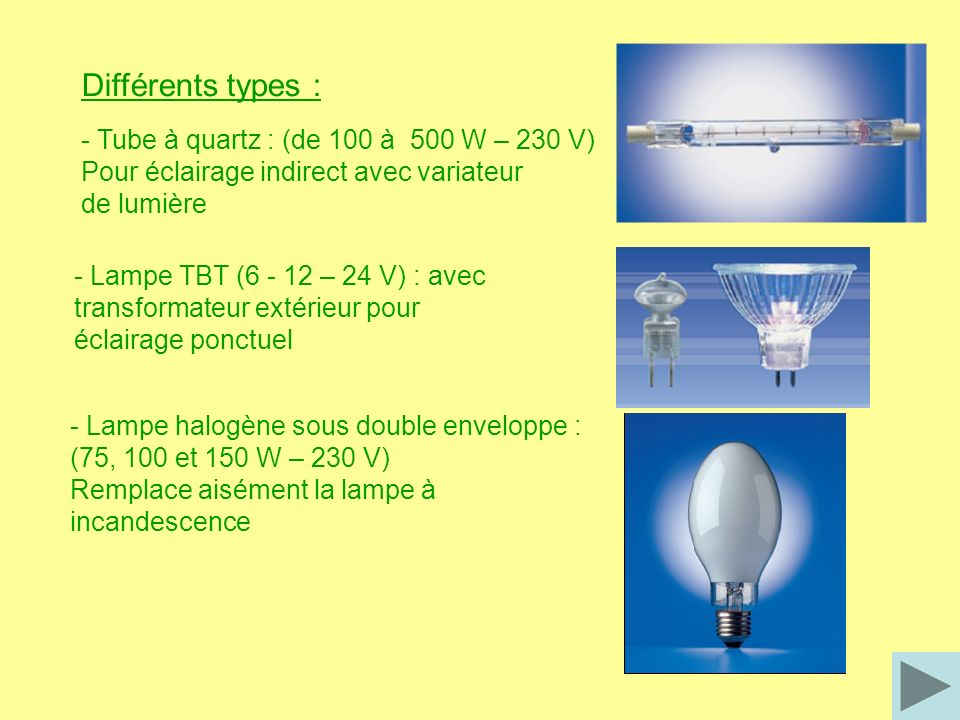 Différents types : - Tube à quartz : (de 100 à 500 W – 230 V)