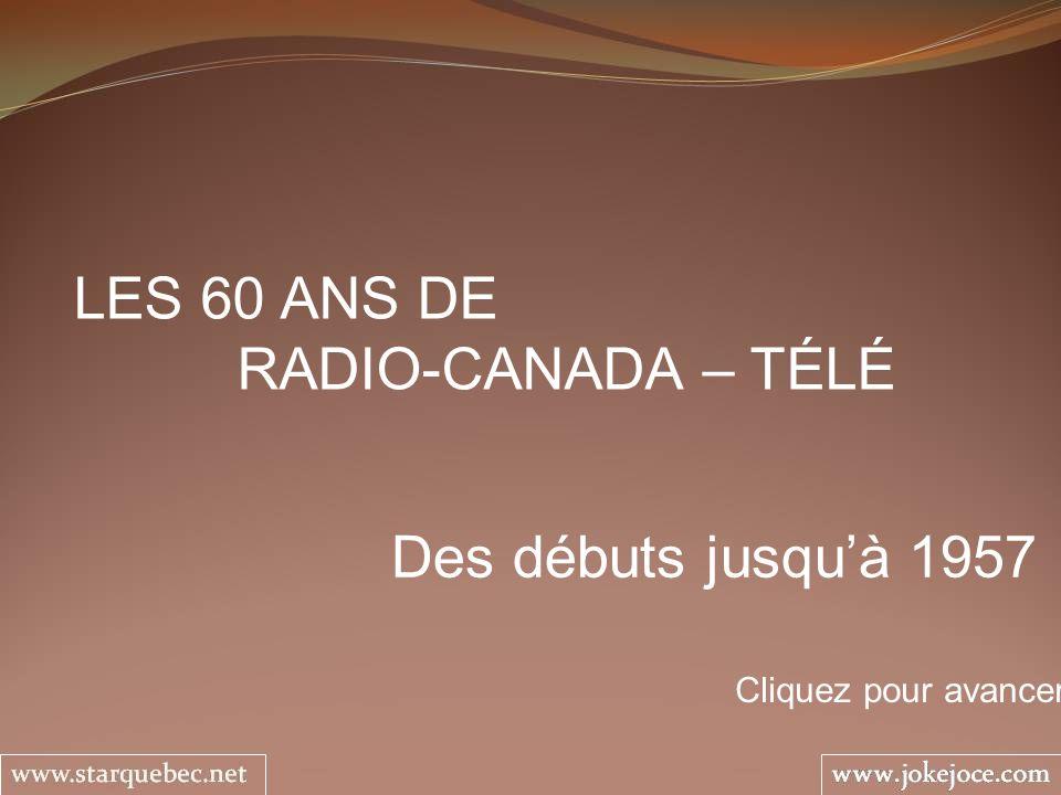 LES 60 ANS DE RADIO-CANADA – TÉLÉ Des débuts jusqu'à 1957