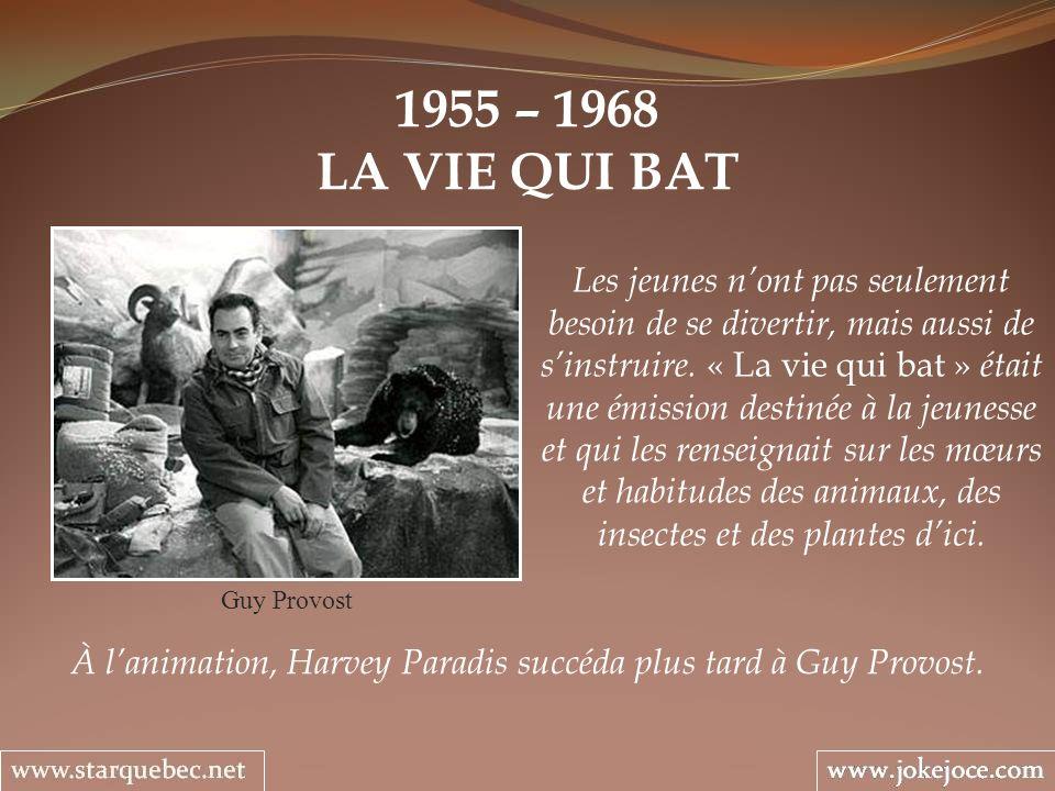 À l'animation, Harvey Paradis succéda plus tard à Guy Provost.