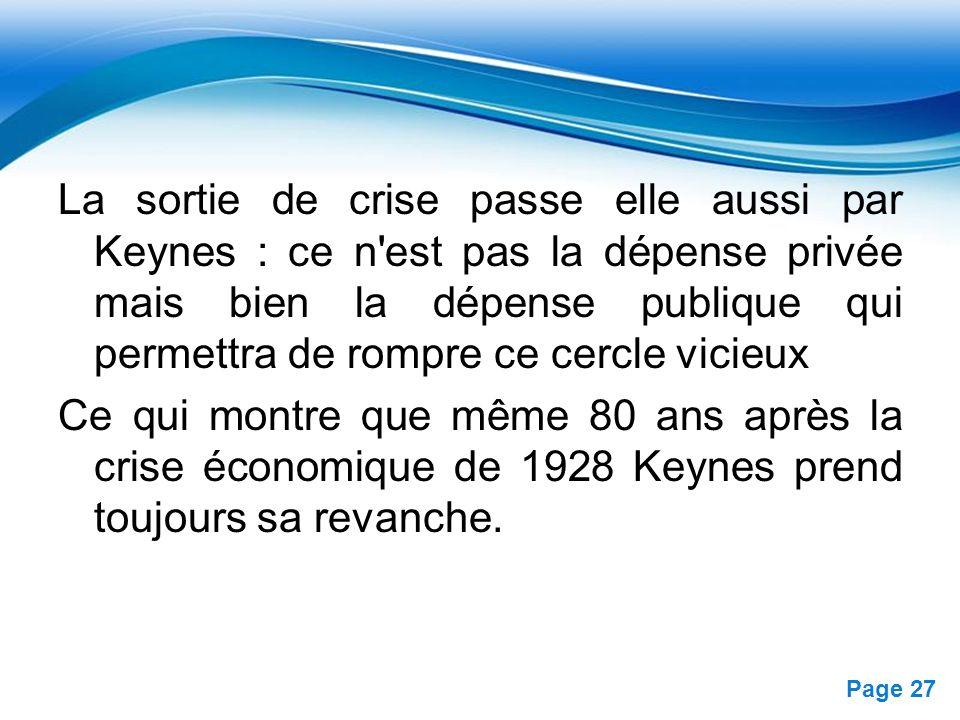 La sortie de crise passe elle aussi par Keynes : ce n est pas la dépense privée mais bien la dépense publique qui permettra de rompre ce cercle vicieux