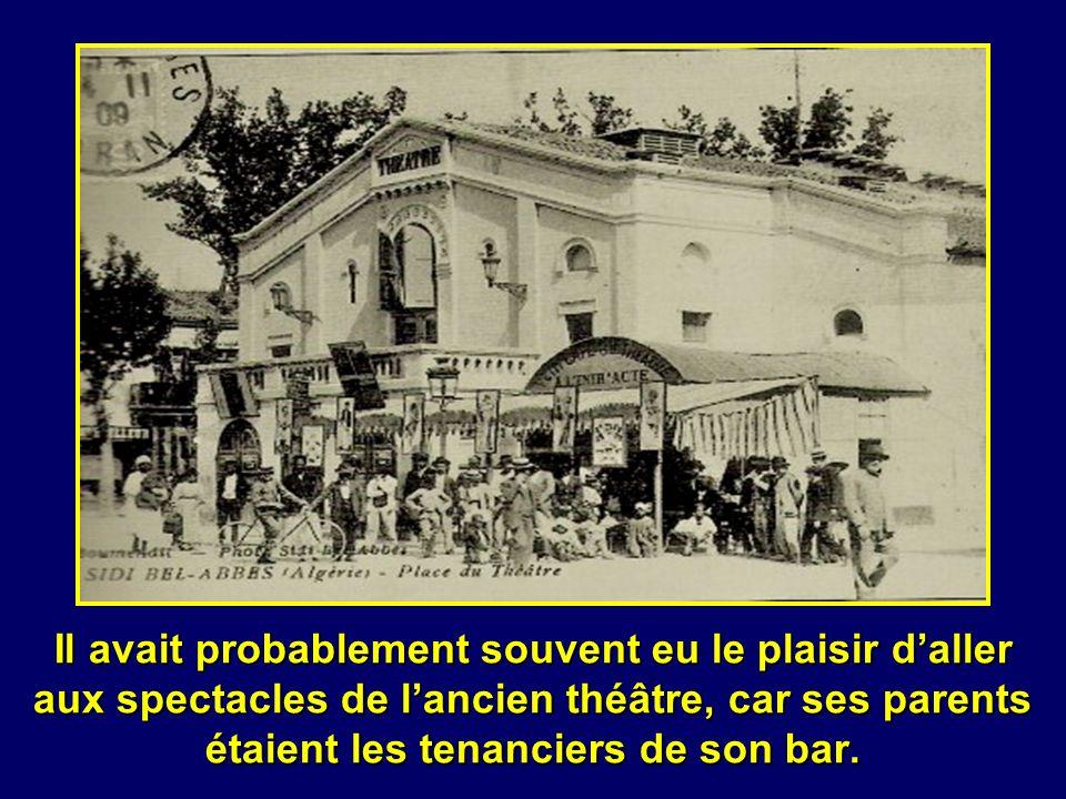Il avait probablement souvent eu le plaisir d'aller aux spectacles de l'ancien théâtre, car ses parents étaient les tenanciers de son bar.