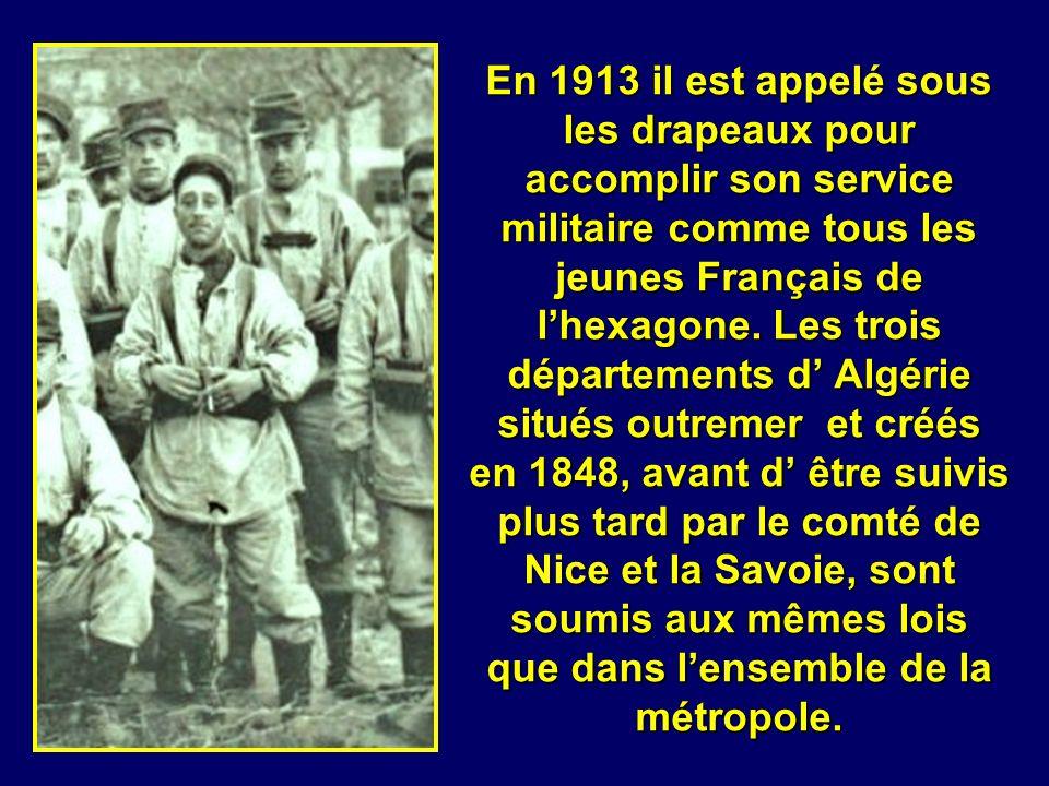 En 1913 il est appelé sous les drapeaux pour accomplir son service militaire comme tous les jeunes Français de l'hexagone.