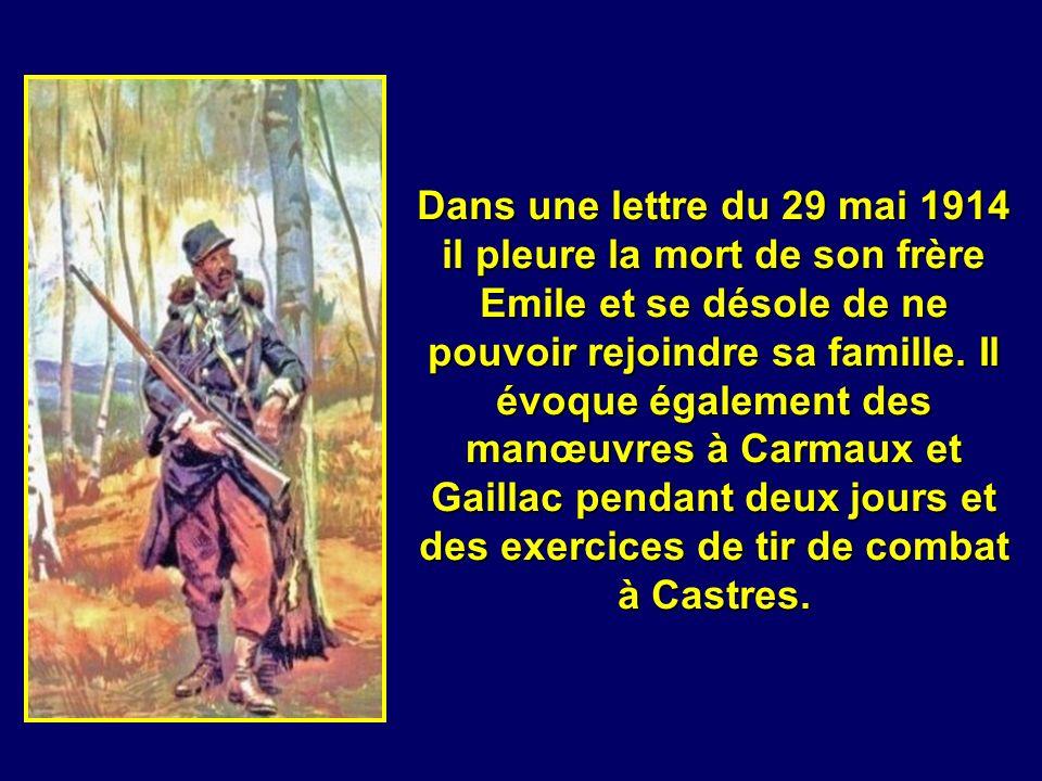 Dans une lettre du 29 mai 1914 il pleure la mort de son frère Emile et se désole de ne pouvoir rejoindre sa famille.