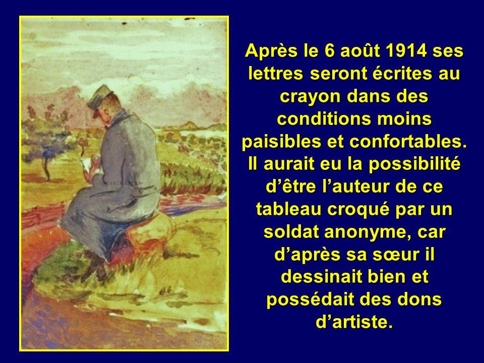 Après le 6 août 1914 ses lettres seront écrites au crayon dans des conditions moins paisibles et confortables.