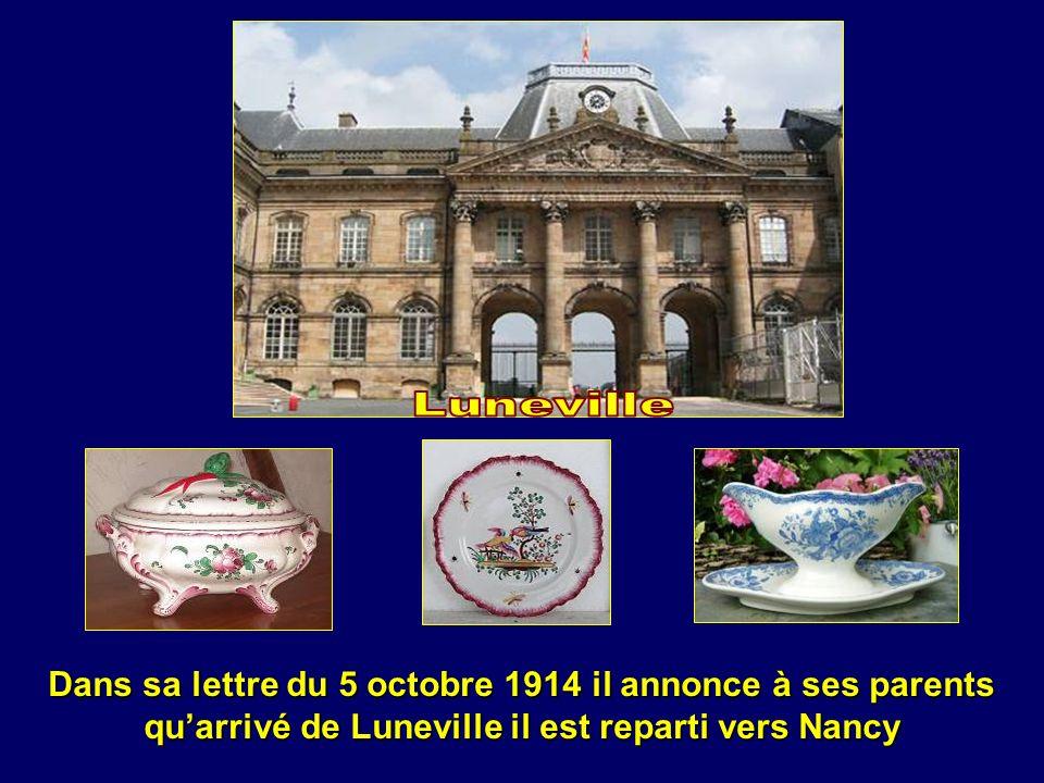 LunevilleDans sa lettre du 5 octobre 1914 il annonce à ses parents qu'arrivé de Luneville il est reparti vers Nancy.