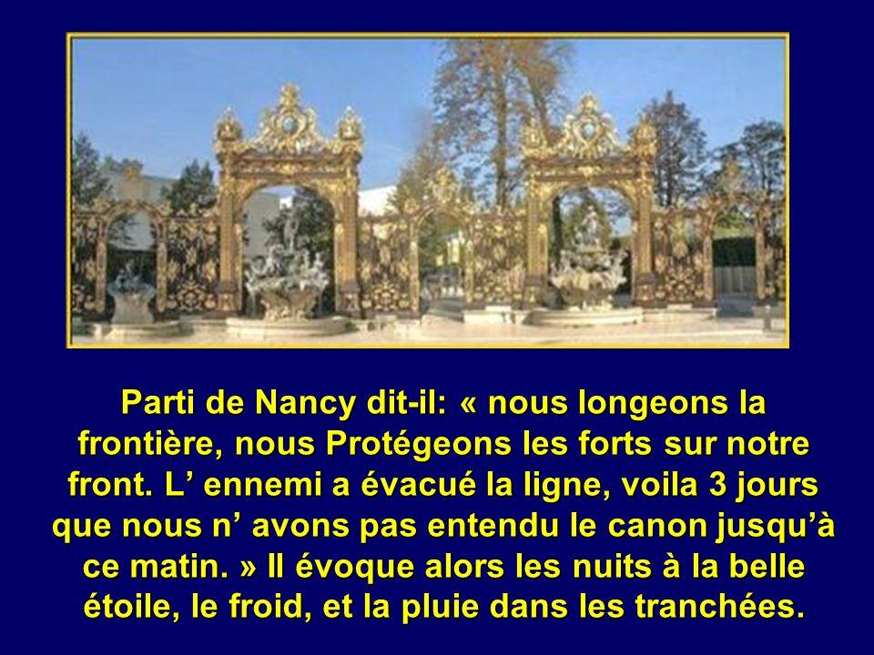 Parti de Nancy dit-il: « nous longeons la frontière, nous Protégeons les forts sur notre front.