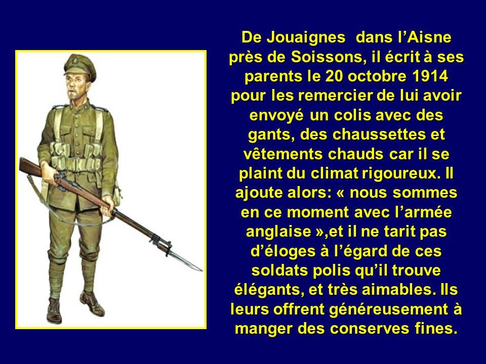 De Jouaignes dans l'Aisne près de Soissons, il écrit à ses parents le 20 octobre 1914 pour les remercier de lui avoir envoyé un colis avec des gants, des chaussettes et vêtements chauds car il se plaint du climat rigoureux.