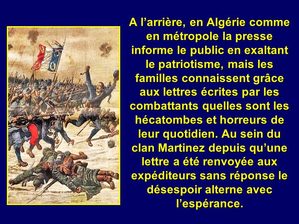 A l'arrière, en Algérie comme en métropole la presse informe le public en exaltant le patriotisme, mais les familles connaissent grâce aux lettres écrites par les combattants quelles sont les hécatombes et horreurs de leur quotidien.