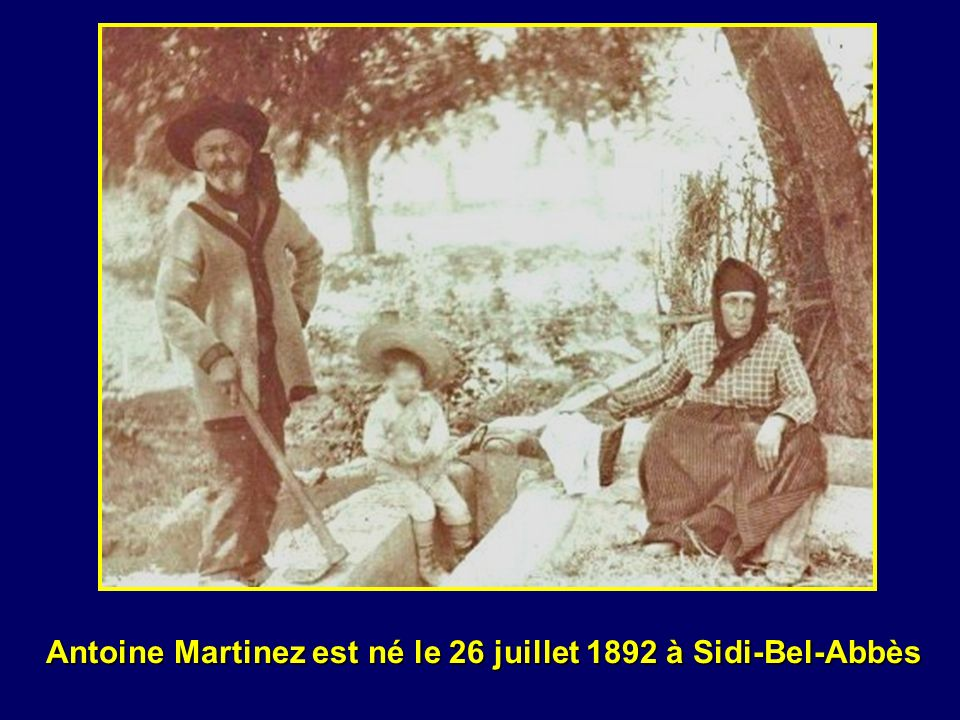 Antoine Martinez est né le 26 juillet 1892 à Sidi-Bel-Abbès