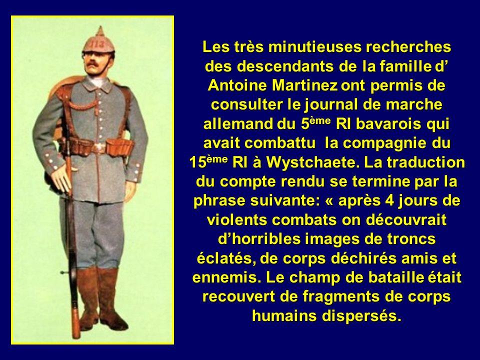 Les très minutieuses recherches des descendants de la famille d' Antoine Martinez ont permis de consulter le journal de marche allemand du 5ème RI bavarois qui avait combattu la compagnie du 15ème RI à Wystchaete.