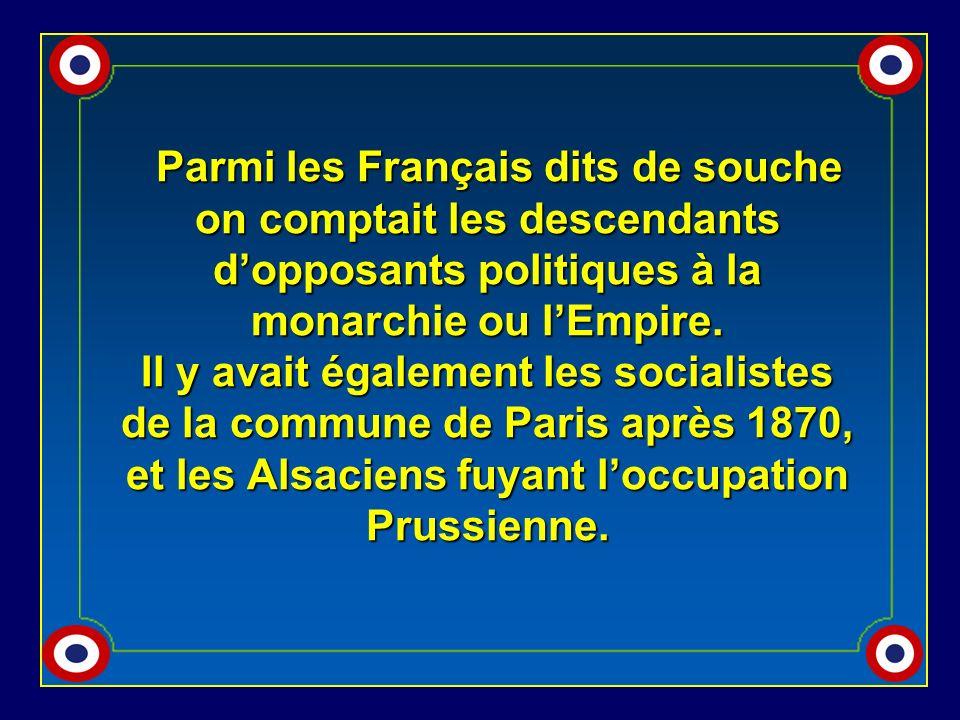 Parmi les Français dits de souche on comptait les descendants d'opposants politiques à la monarchie ou l'Empire.
