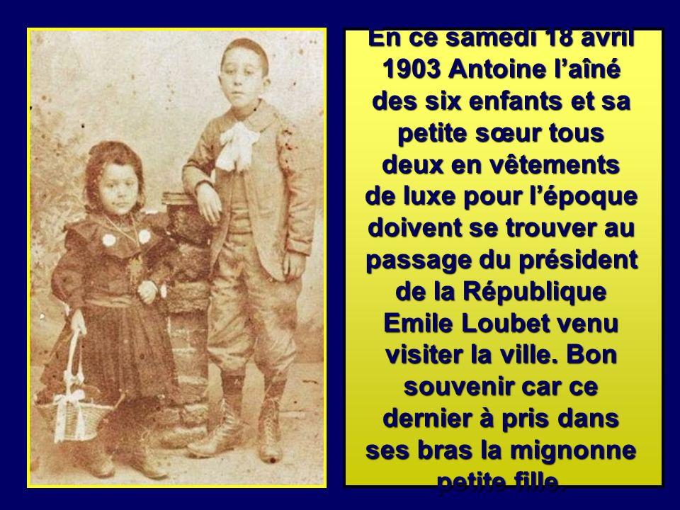 En ce samedi 18 avril 1903 Antoine l'aîné des six enfants et sa petite sœur tous deux en vêtements de luxe pour l'époque doivent se trouver au passage du président de la République Emile Loubet venu visiter la ville.