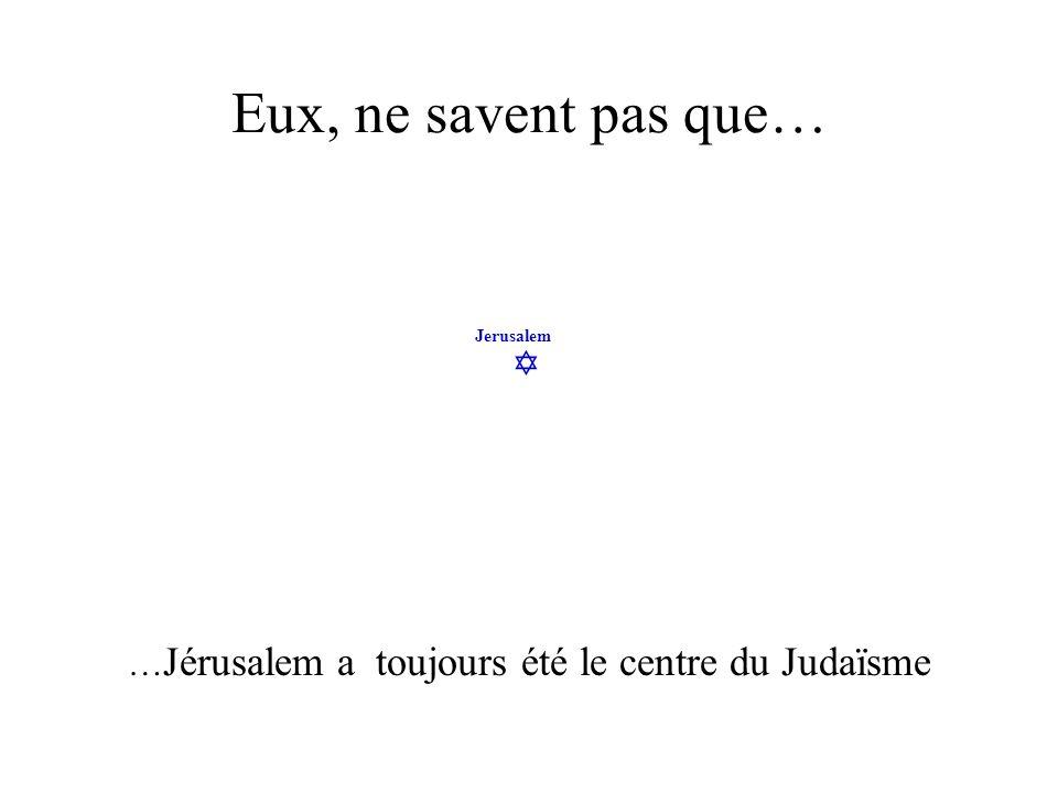 …Jérusalem a toujours été le centre du Judaïsme