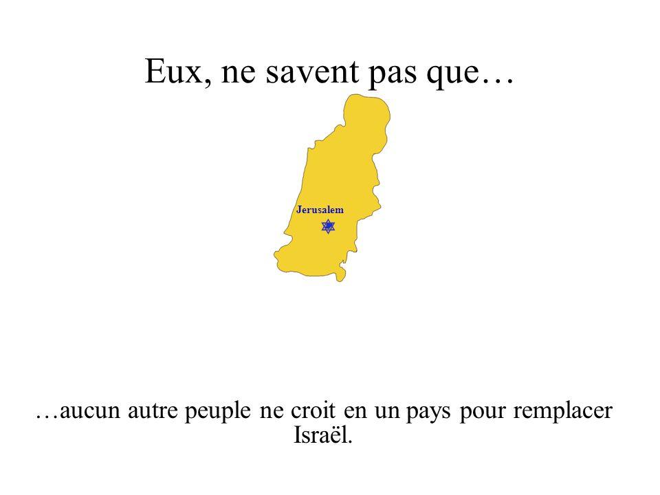 …aucun autre peuple ne croit en un pays pour remplacer Israël.