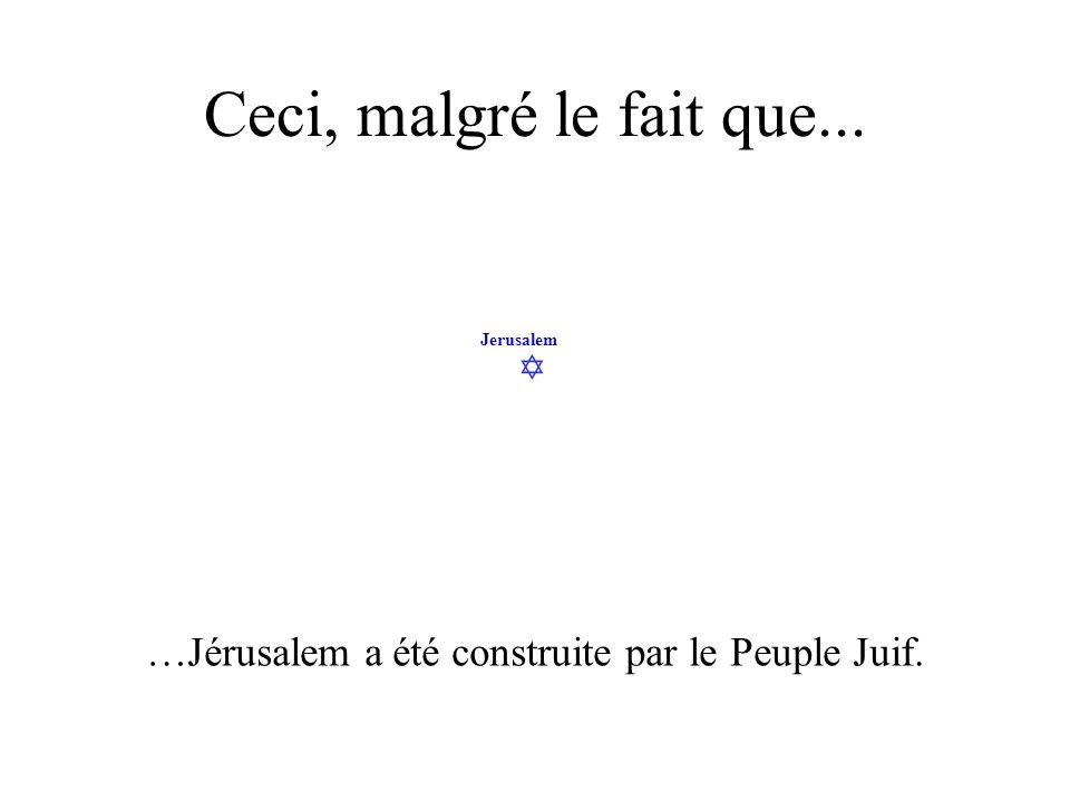 …Jérusalem a été construite par le Peuple Juif.