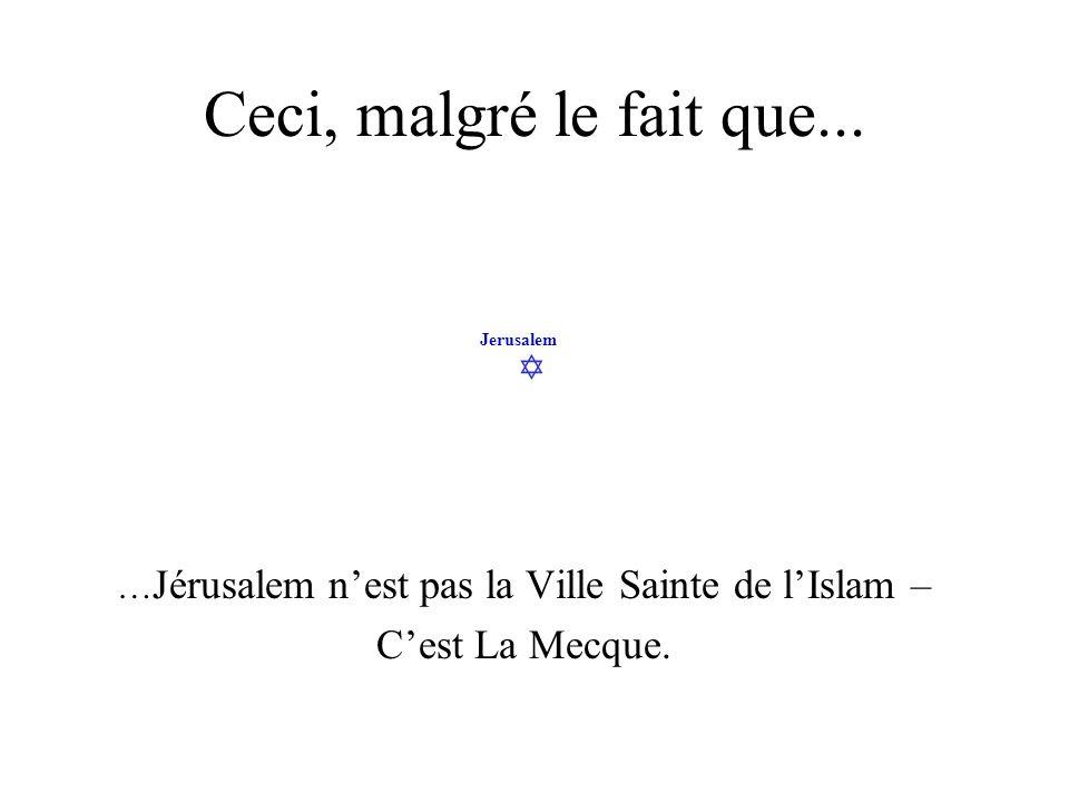 …Jérusalem n'est pas la Ville Sainte de l'Islam – C'est La Mecque.