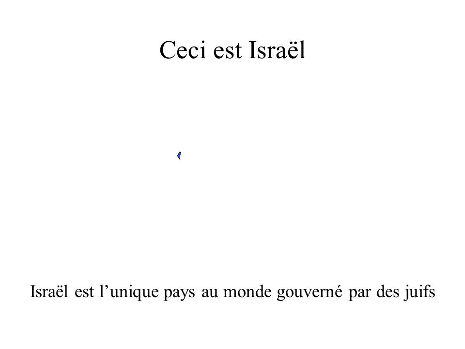 Israël est l'unique pays au monde gouverné par des juifs