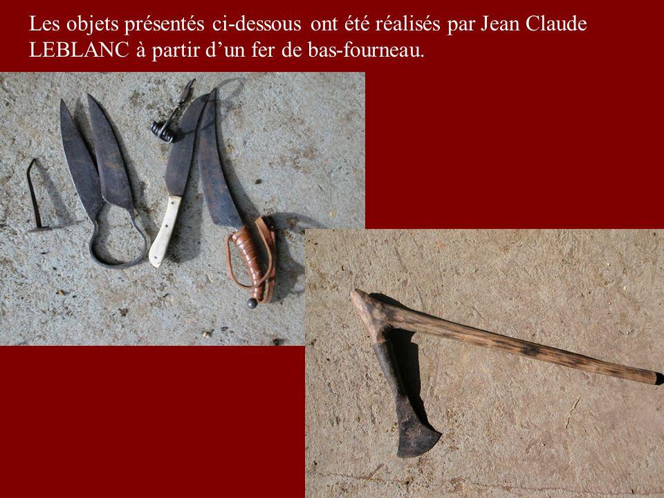 Les objets présentés ci-dessous ont été réalisés par Jean Claude LEBLANC à partir d'un fer de bas-fourneau.