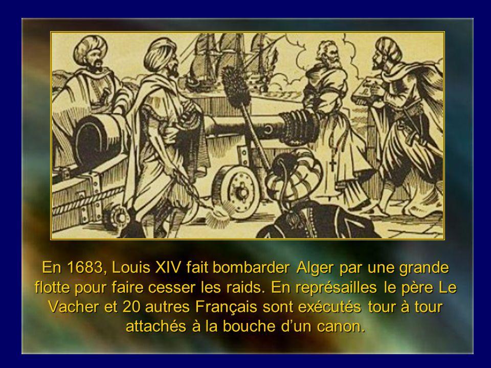 En 1683, Louis XIV fait bombarder Alger par une grande flotte pour faire cesser les raids.