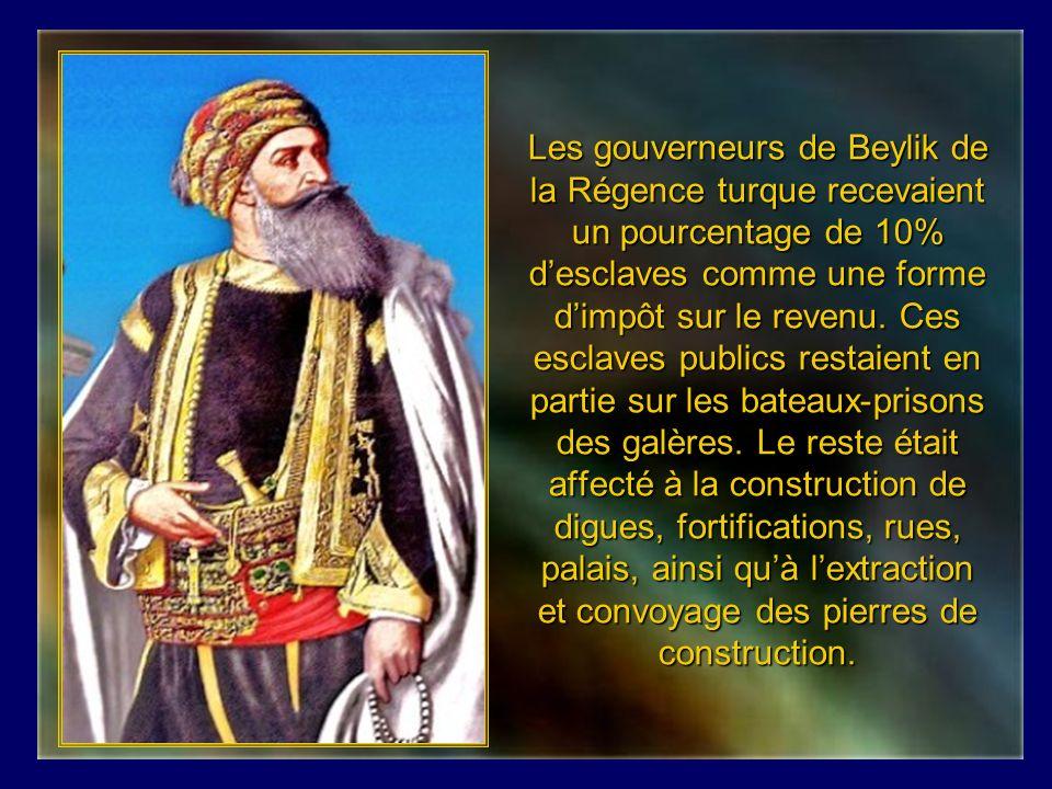 Les gouverneurs de Beylik de la Régence turque recevaient un pourcentage de 10% d'esclaves comme une forme d'impôt sur le revenu.