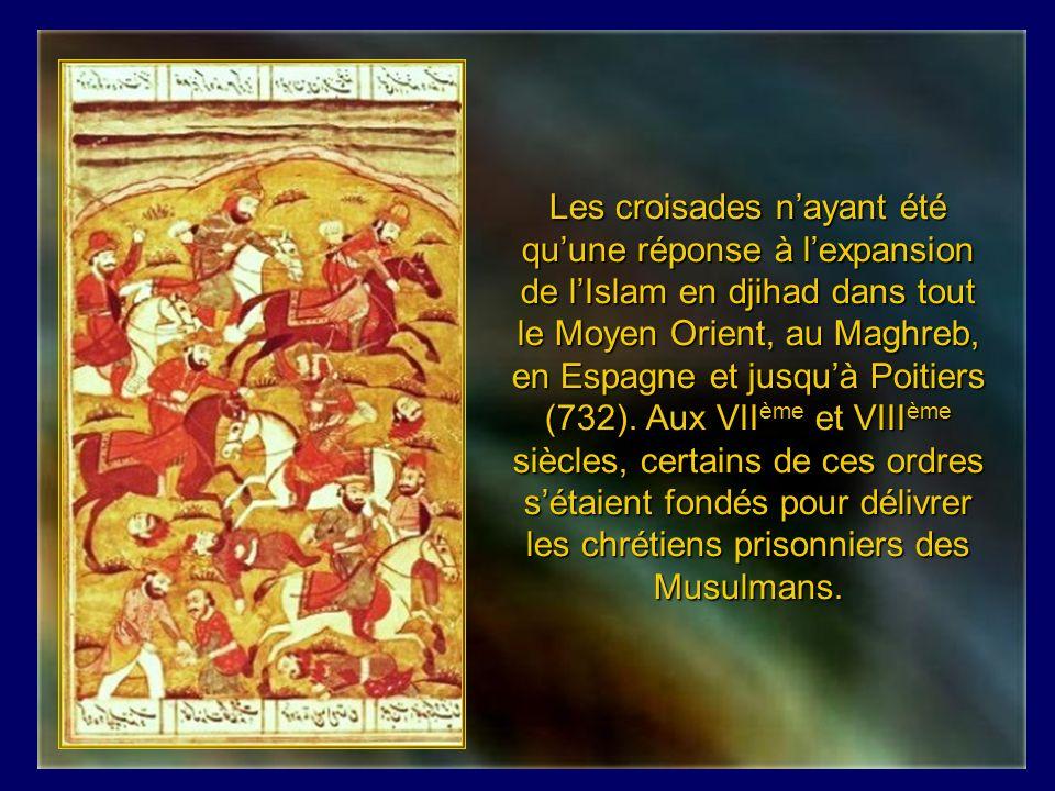 Les croisades n'ayant été qu'une réponse à l'expansion de l'Islam en djihad dans tout le Moyen Orient, au Maghreb, en Espagne et jusqu'à Poitiers (732).