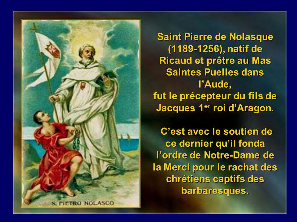 Saint Pierre de Nolasque (1189-1256), natif de Ricaud et prêtre au Mas Saintes Puelles dans l'Aude, fut le précepteur du fils de Jacques 1er roi d'Aragon.