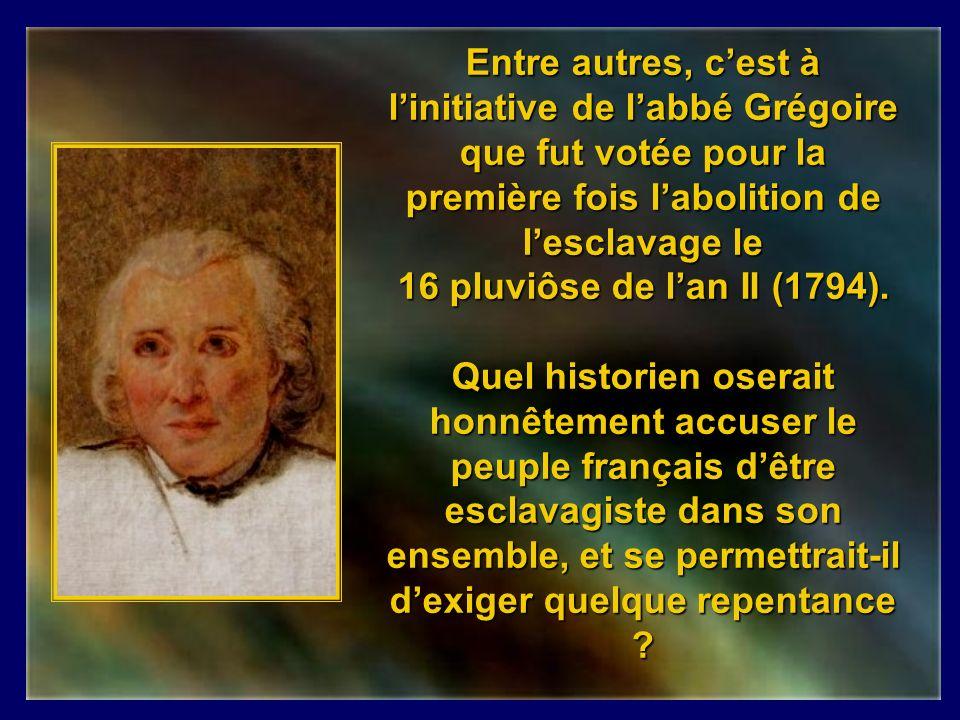 Entre autres, c'est à l'initiative de l'abbé Grégoire que fut votée pour la première fois l'abolition de l'esclavage le 16 pluviôse de l'an II (1794).