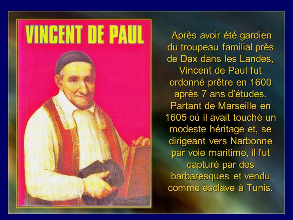 Après avoir été gardien du troupeau familial près de Dax dans les Landes, Vincent de Paul fut ordonné prêtre en 1600 après 7 ans d'études.