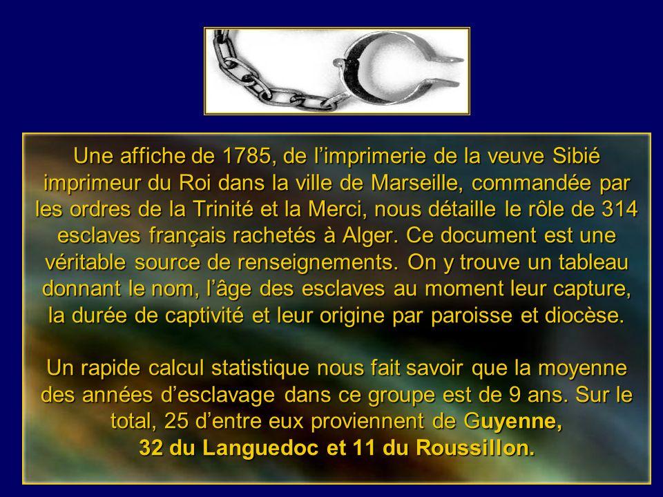 Une affiche de 1785, de l'imprimerie de la veuve Sibié imprimeur du Roi dans la ville de Marseille, commandée par les ordres de la Trinité et la Merci, nous détaille le rôle de 314 esclaves français rachetés à Alger.