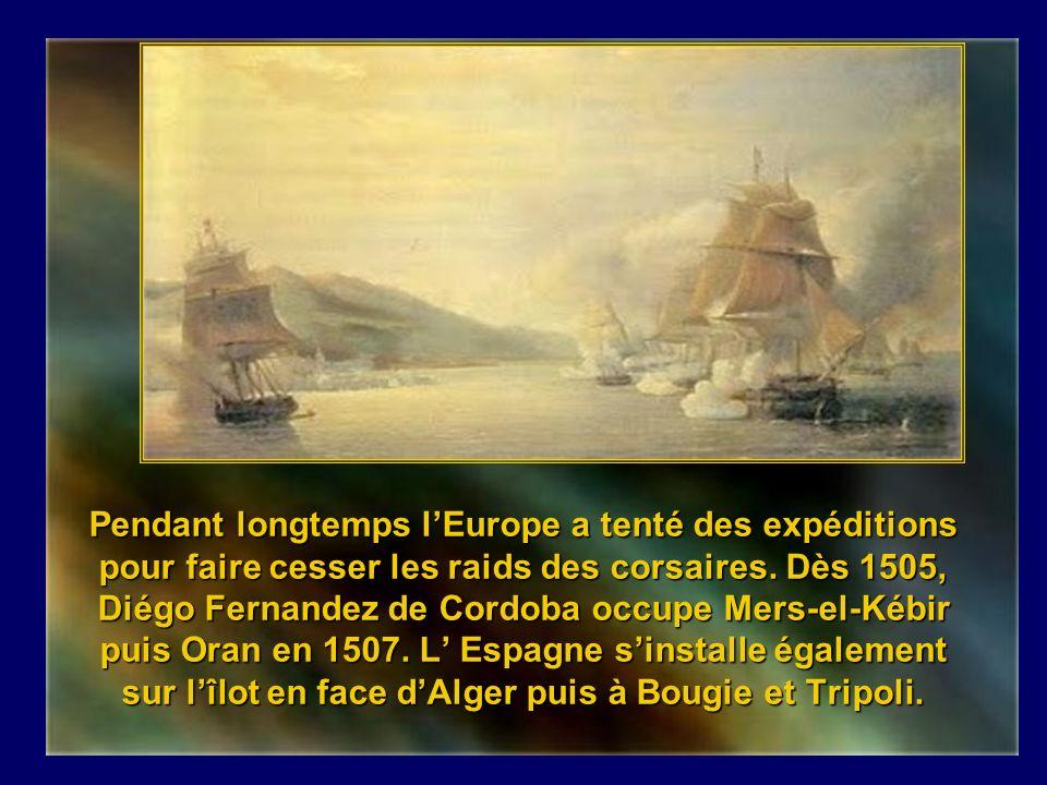 Pendant longtemps l'Europe a tenté des expéditions pour faire cesser les raids des corsaires.