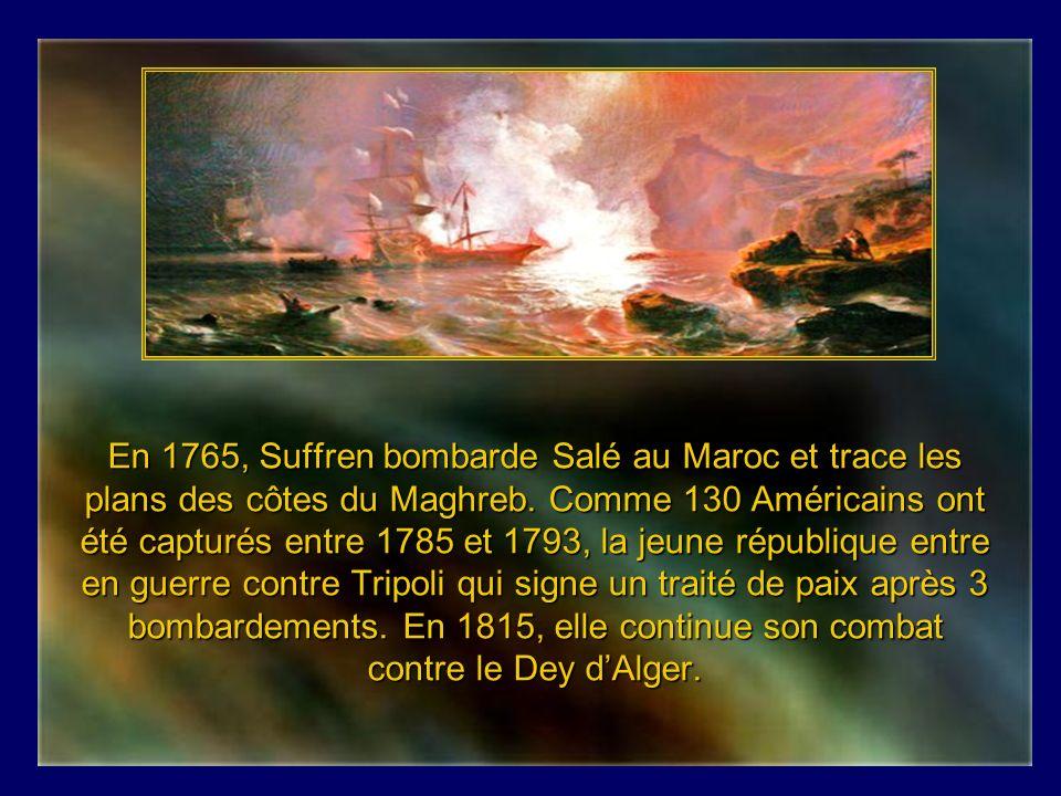 En 1765, Suffren bombarde Salé au Maroc et trace les plans des côtes du Maghreb.
