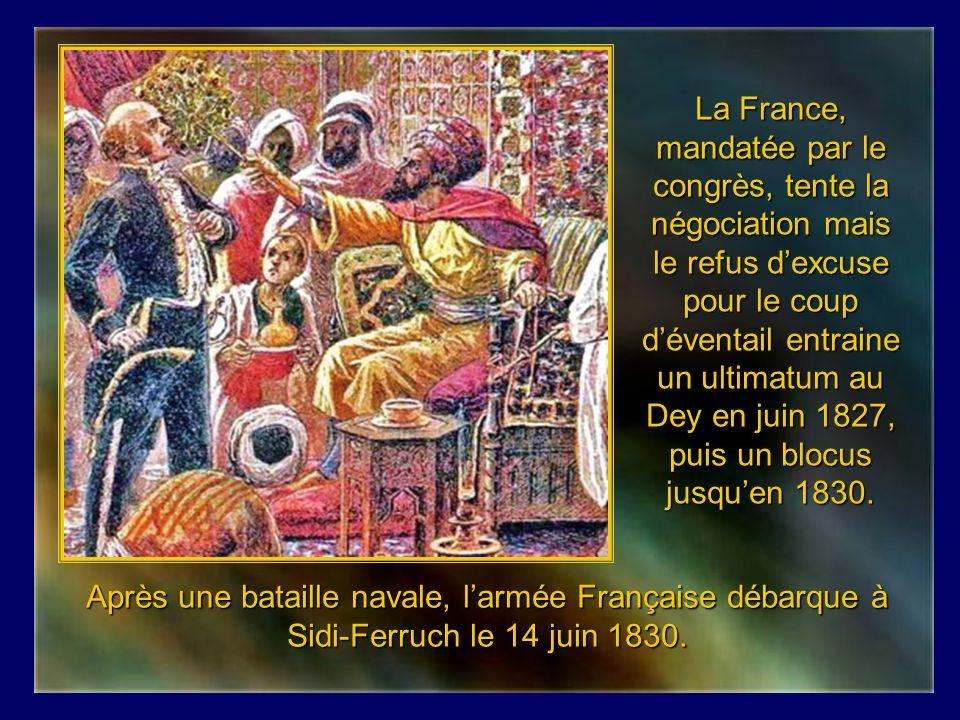 La France, mandatée par le congrès, tente la négociation mais le refus d'excuse pour le coup d'éventail entraine un ultimatum au Dey en juin 1827, puis un blocus jusqu'en 1830.