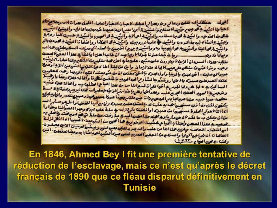 En 1846, Ahmed Bey I fit une première tentative de réduction de l'esclavage, mais ce n'est qu'après le décret français de 1890 que ce fléau disparut définitivement en Tunisie