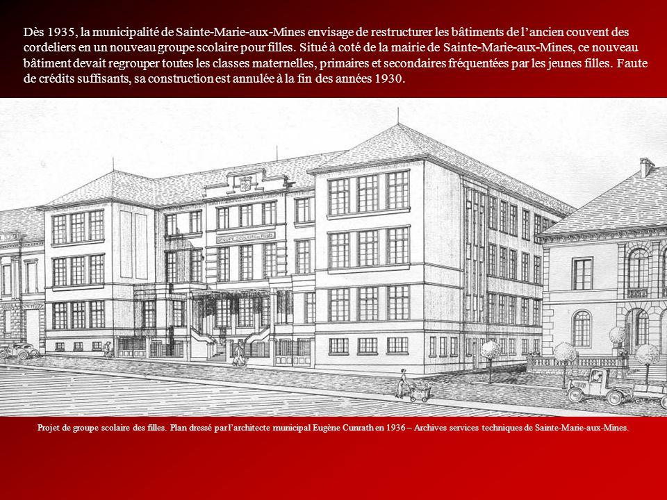 Dès 1935, la municipalité de Sainte-Marie-aux-Mines envisage de restructurer les bâtiments de l'ancien couvent des cordeliers en un nouveau groupe scolaire pour filles. Situé à coté de la mairie de Sainte-Marie-aux-Mines, ce nouveau bâtiment devait regrouper toutes les classes maternelles, primaires et secondaires fréquentées par les jeunes filles. Faute de crédits suffisants, sa construction est annulée à la fin des années 1930.