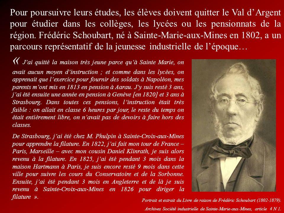 Pour poursuivre leurs études, les élèves doivent quitter le Val d'Argent pour étudier dans les collèges, les lycées ou les pensionnats de la région. Frédéric Schoubart, né à Sainte-Marie-aux-Mines en 1802, a un parcours représentatif de la jeunesse industrielle de l'époque…